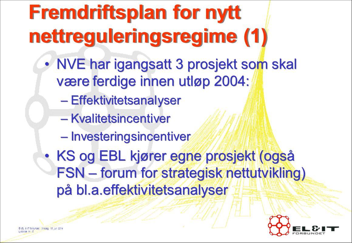 © EL & IT forbundet, tirsdag, 15. juli 2014 Lysbilde nr.: 6 Fremdriftsplan for nytt nettreguleringsregime (1) NVE har igangsatt 3 prosjekt som skal væ