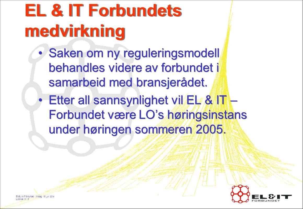 © EL & IT forbundet, tirsdag, 15. juli 2014 Lysbilde nr.: 8 EL & IT Forbundets medvirkning Saken om ny reguleringsmodell behandles videre av forbundet