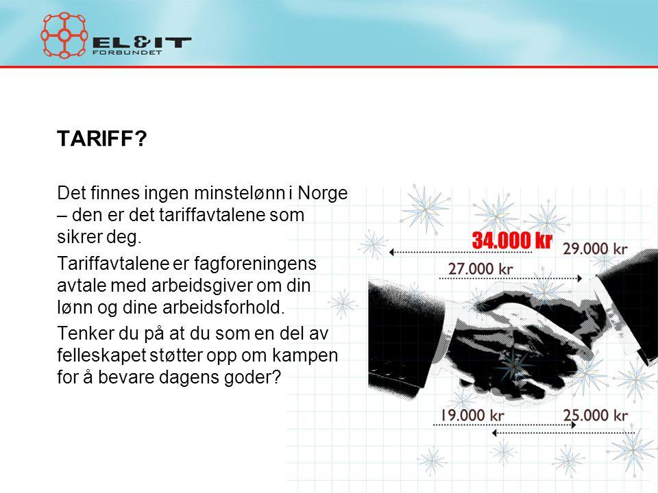 TARIFF? Det finnes ingen minstelønn i Norge – den er det tariffavtalene som sikrer deg. Tariffavtalene er fagforeningens avtale med arbeidsgiver om di