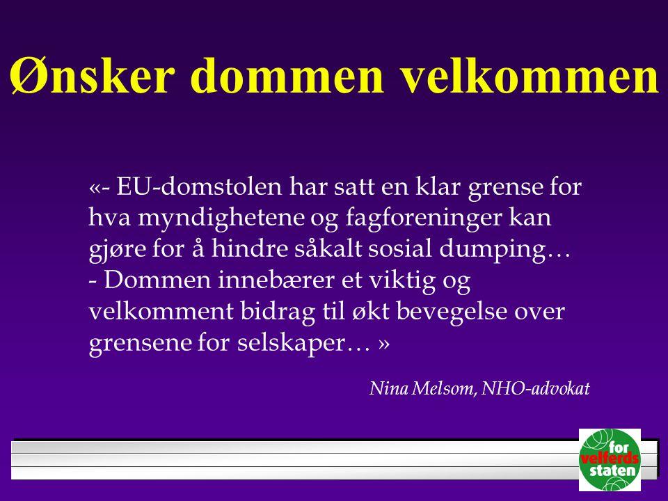 Ønsker dommen velkommen «- EU-domstolen har satt en klar grense for hva myndighetene og fagforeninger kan gjøre for å hindre såkalt sosial dumping… - Dommen innebærer et viktig og velkomment bidrag til økt bevegelse over grensene for selskaper… » Nina Melsom, NHO-advokat