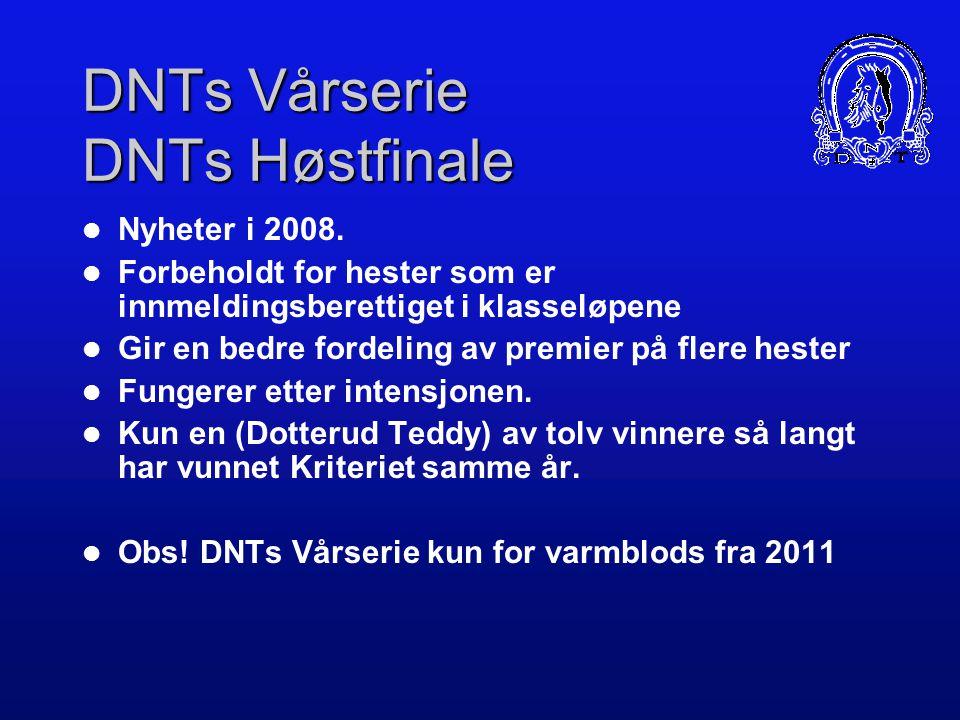 Mønstringsløp DNTs Unghestserie DNTs Vårserie Norsk Travkriterium DNTs Høstfinale Norsk Travderby DNTs 4-årsløp (vbl) DNTs 5-årsløp (kbl) (m/1.premie