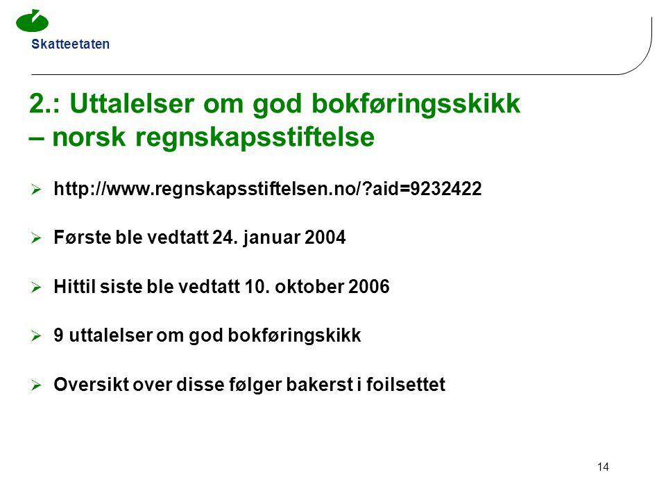 Skatteetaten 14 2.: Uttalelser om god bokføringsskikk – norsk regnskapsstiftelse  http://www.regnskapsstiftelsen.no/?aid=9232422  Første ble vedtatt