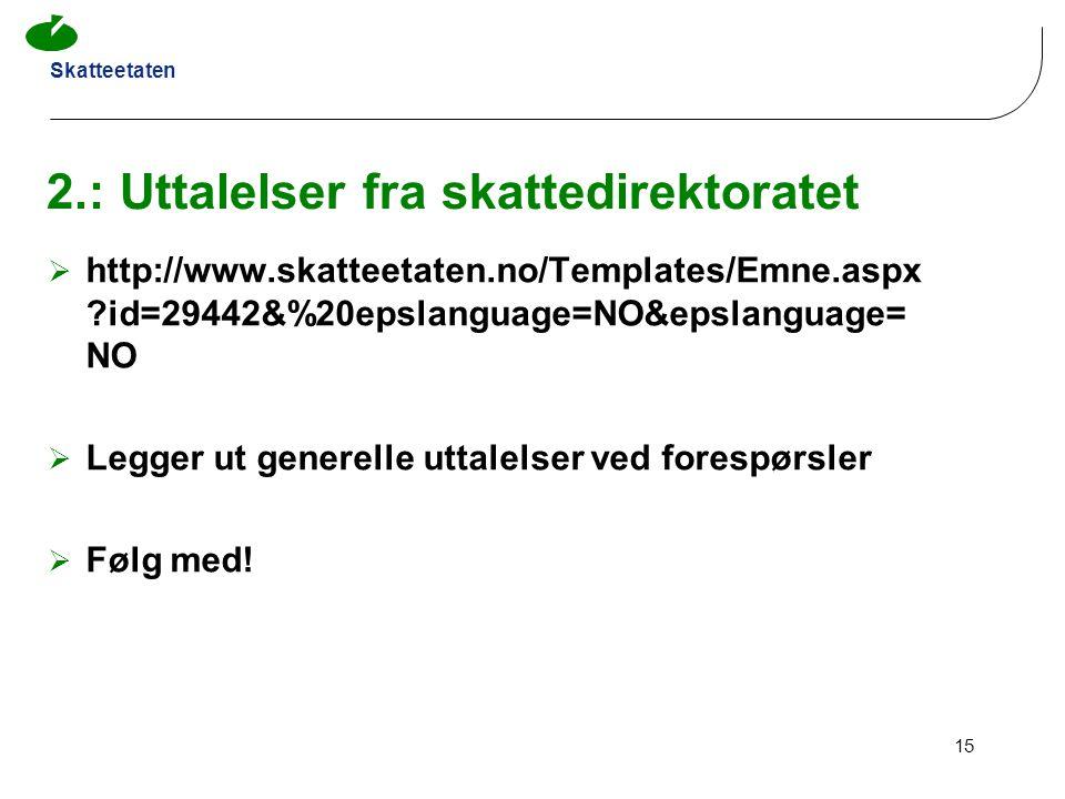 Skatteetaten 15 2.: Uttalelser fra skattedirektoratet  http://www.skatteetaten.no/Templates/Emne.aspx ?id=29442&%20epslanguage=NO&epslanguage= NO  L