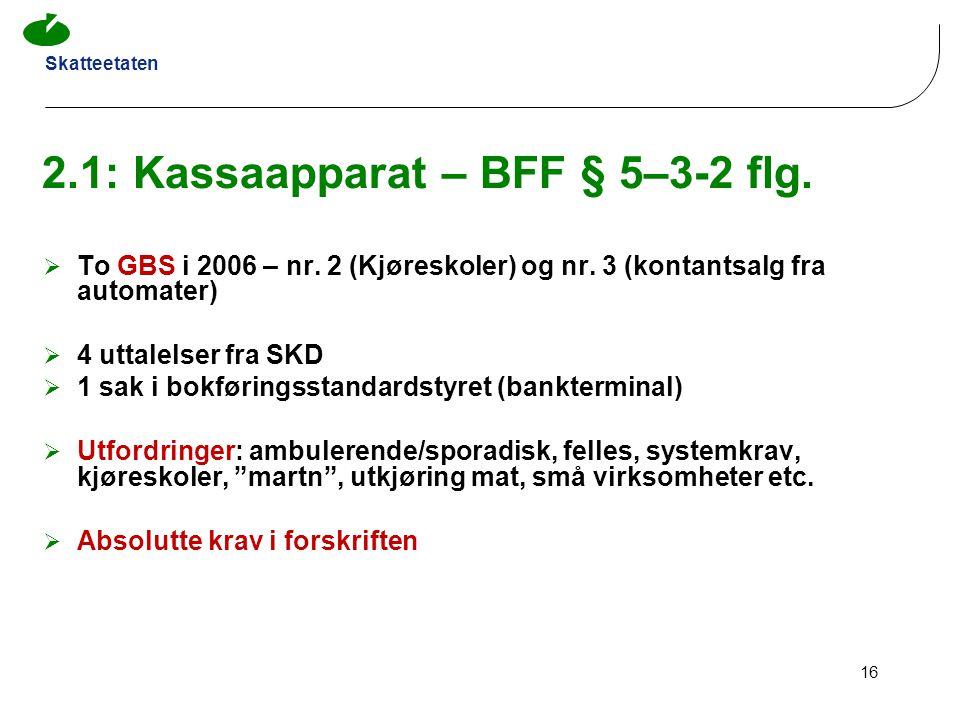 Skatteetaten 16 2.1: Kassaapparat – BFF § 5–3-2 flg.  To GBS i 2006 – nr. 2 (Kjøreskoler) og nr. 3 (kontantsalg fra automater)  4 uttalelser fra SKD