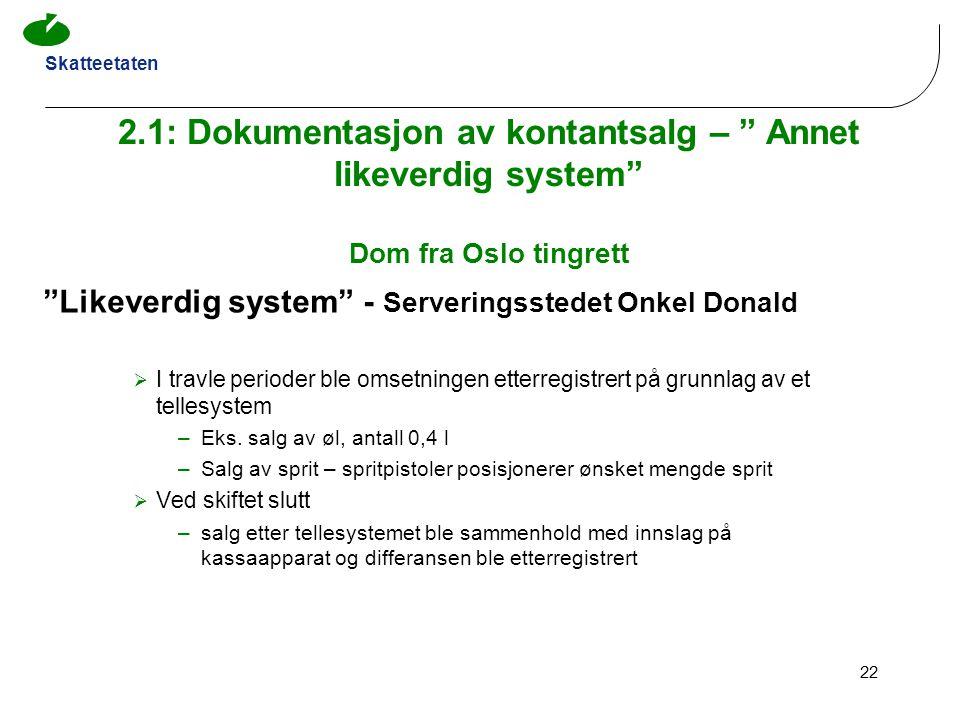 """Skatteetaten 22 2.1: Dokumentasjon av kontantsalg – """" Annet likeverdig system"""" Dom fra Oslo tingrett """"Likeverdig system"""" - Serveringsstedet Onkel Dona"""