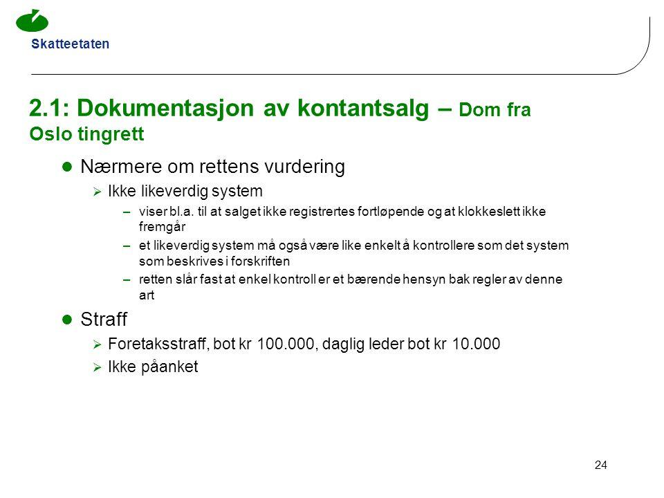Skatteetaten 24 2.1: Dokumentasjon av kontantsalg – Dom fra Oslo tingrett Nærmere om rettens vurdering  Ikke likeverdig system –viser bl.a. til at sa