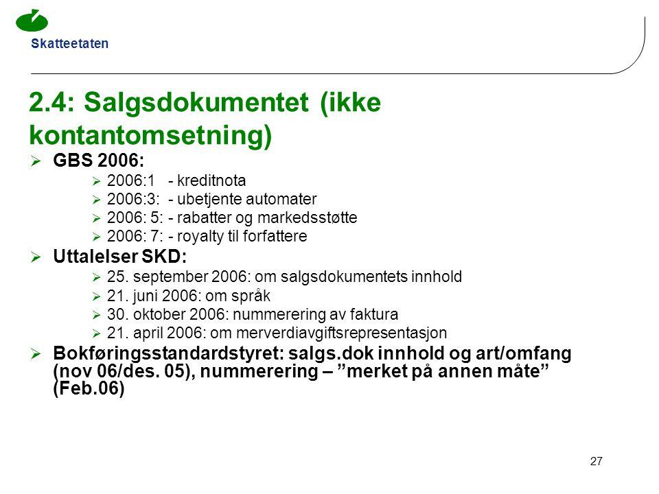 Skatteetaten 27 2.4: Salgsdokumentet (ikke kontantomsetning)  GBS 2006:  2006:1 - kreditnota  2006:3: - ubetjente automater  2006: 5: - rabatter o