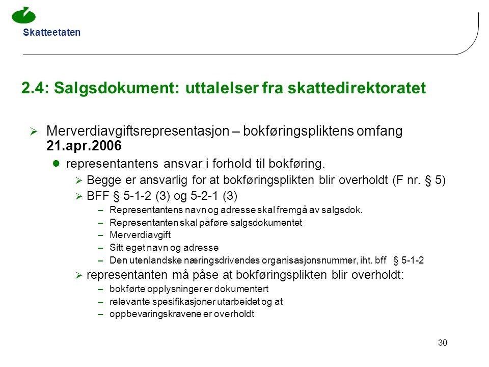 Skatteetaten 30 2.4: Salgsdokument: uttalelser fra skattedirektoratet  Merverdiavgiftsrepresentasjon – bokføringspliktens omfang 21.apr.2006 represen