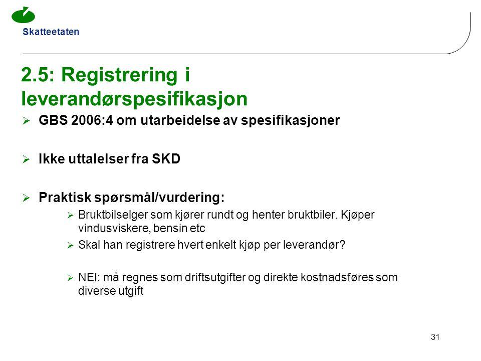 Skatteetaten 31 2.5: Registrering i leverandørspesifikasjon  GBS 2006:4 om utarbeidelse av spesifikasjoner  Ikke uttalelser fra SKD  Praktisk spørs