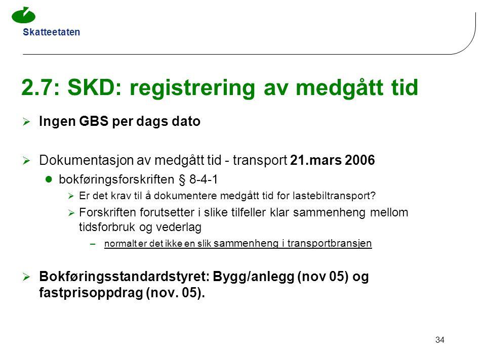 Skatteetaten 34 2.7: SKD: registrering av medgått tid  Ingen GBS per dags dato  Dokumentasjon av medgått tid - transport 21.mars 2006 bokføringsfors