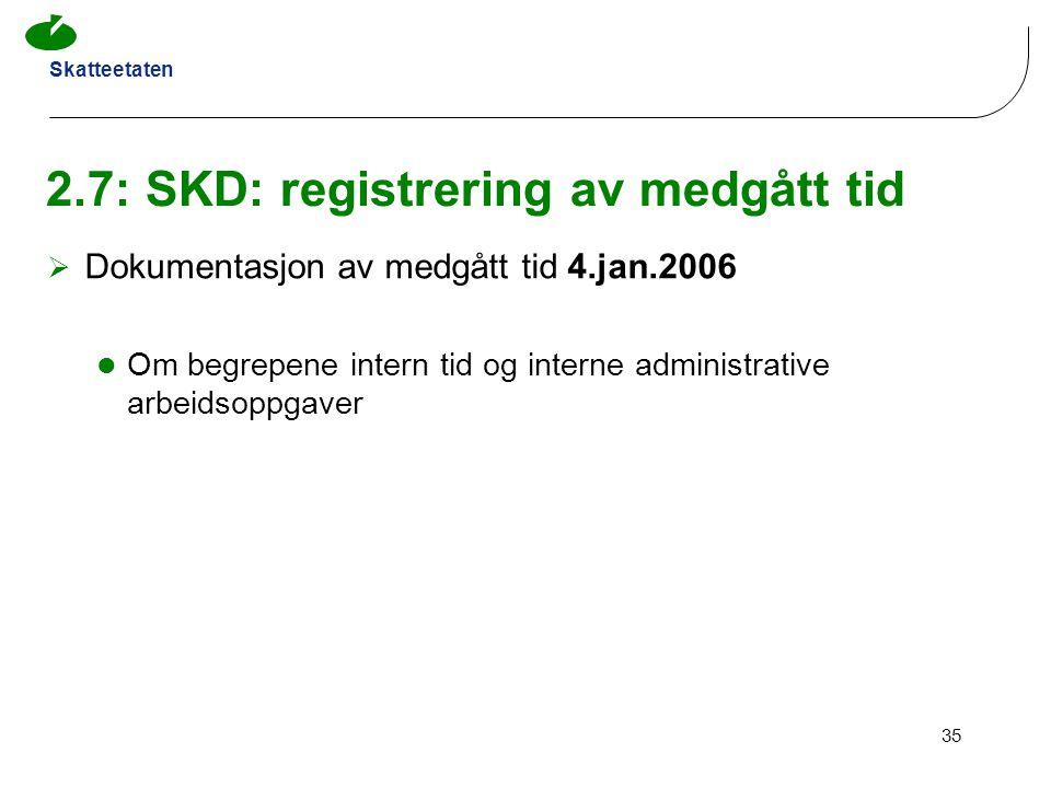 Skatteetaten 35 2.7: SKD: registrering av medgått tid  Dokumentasjon av medgått tid 4.jan.2006 Om begrepene intern tid og interne administrative arbe