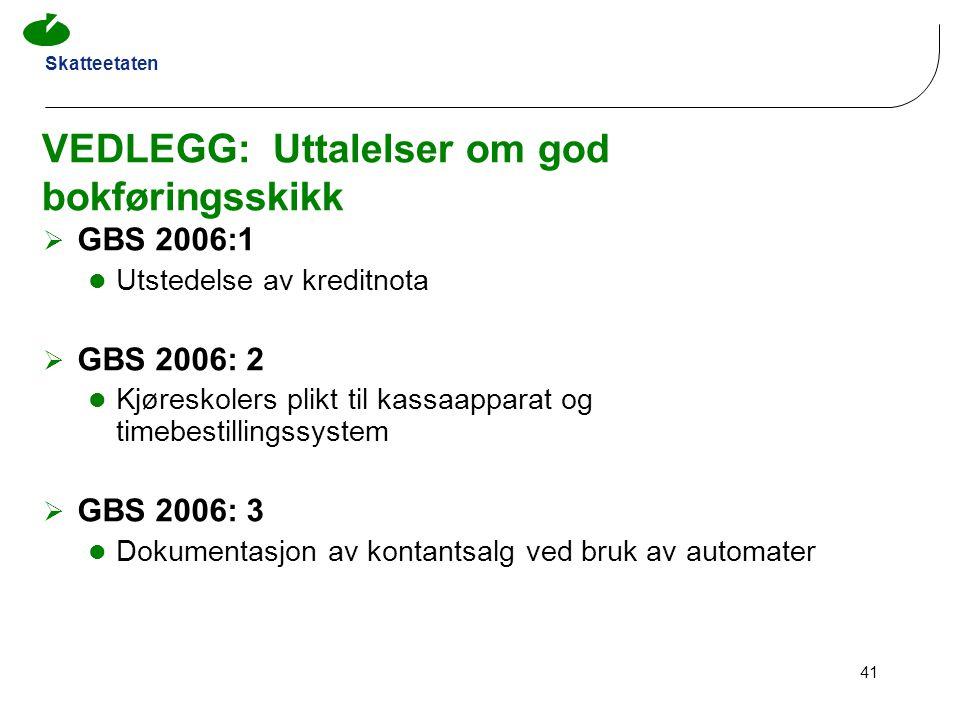 Skatteetaten 41 VEDLEGG: Uttalelser om god bokføringsskikk  GBS 2006:1 Utstedelse av kreditnota  GBS 2006: 2 Kjøreskolers plikt til kassaapparat og