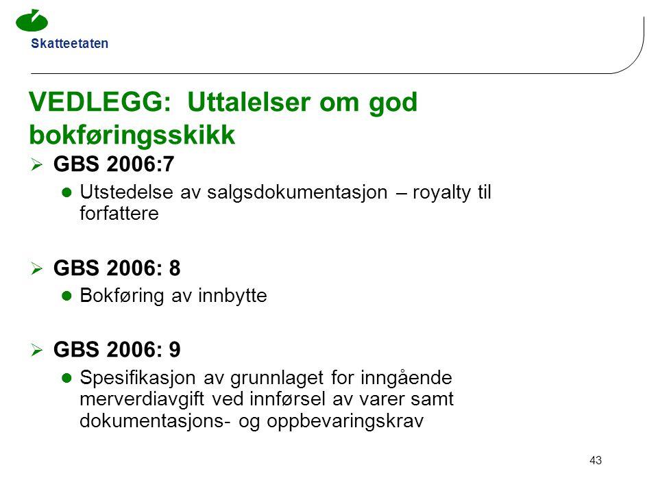 Skatteetaten 43 VEDLEGG: Uttalelser om god bokføringsskikk  GBS 2006:7 Utstedelse av salgsdokumentasjon – royalty til forfattere  GBS 2006: 8 Bokfør