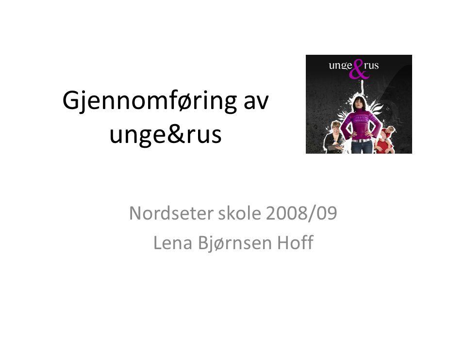 Gjennomføring av unge&rus Nordseter skole 2008/09 Lena Bjørnsen Hoff