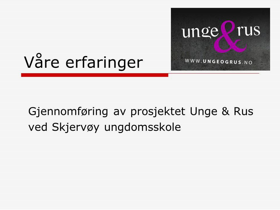 Våre erfaringer Gjennomføring av prosjektet Unge & Rus ved Skjervøy ungdomsskole
