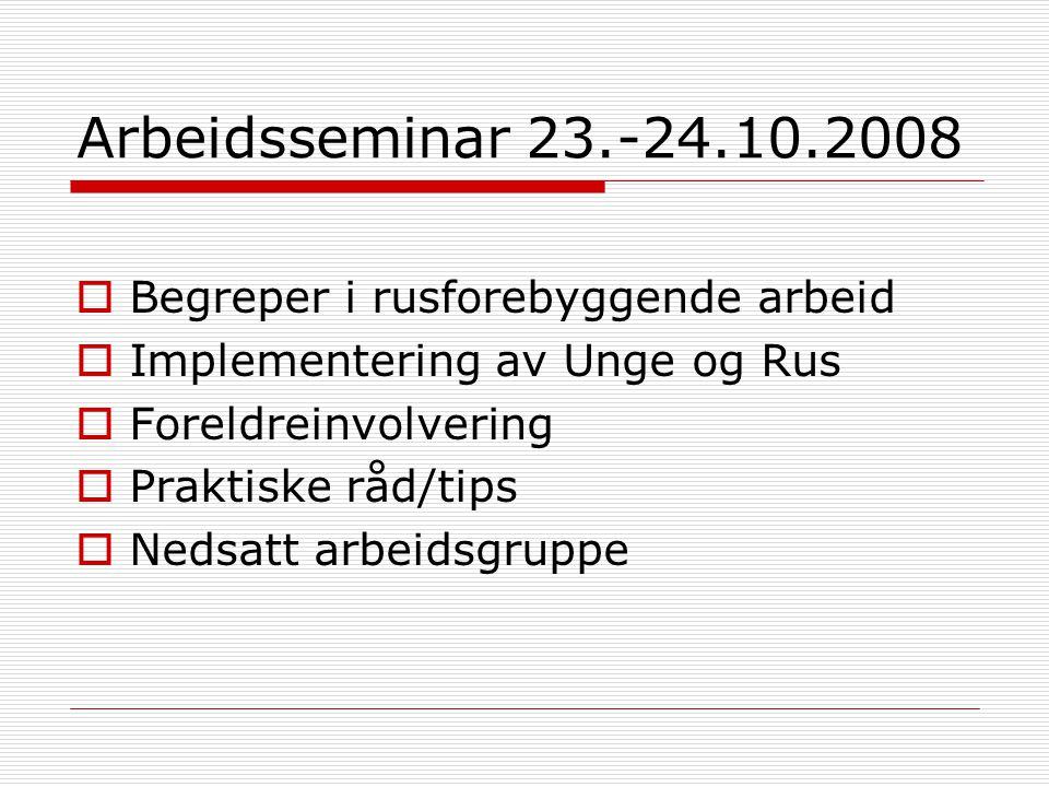 Arbeidsseminar 23.-24.10.2008  Begreper i rusforebyggende arbeid  Implementering av Unge og Rus  Foreldreinvolvering  Praktiske råd/tips  Nedsatt arbeidsgruppe