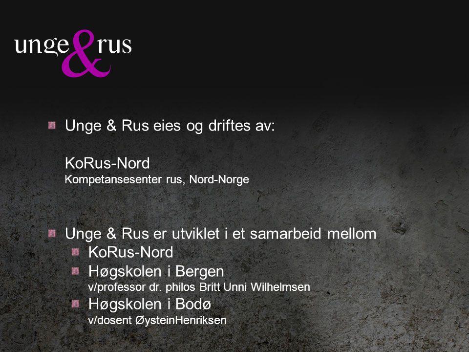 Unge & Rus eies og driftes av: KoRus-Nord Kompetansesenter rus, Nord-Norge Unge & Rus er utviklet i et samarbeid mellom KoRus-Nord Høgskolen i Bergen v/professor dr.