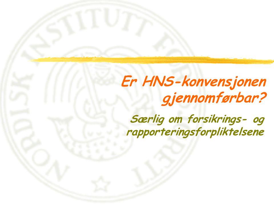 Er HNS-konvensjonen gjennomførbar Særlig om forsikrings- og rapporteringsforpliktelsene