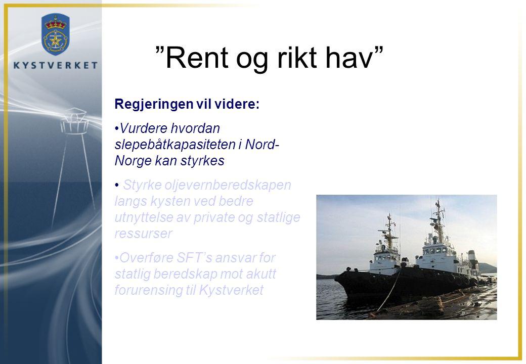 Rent og rikt hav Regjeringen vil videre: Vurdere hvordan slepebåtkapasiteten i Nord- Norge kan styrkes Styrke oljevernberedskapen langs kysten ved bedre utnyttelse av private og statlige ressurser Overføre SFT's ansvar for statlig beredskap mot akutt forurensing til Kystverket