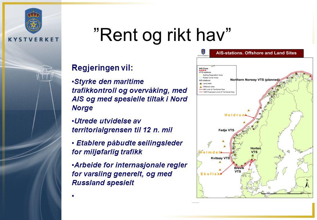 Rent og rikt hav Regjeringen vil: Styrke den maritime trafikkontroll og overvåking, med AIS og med spesielle tiltak i Nord Norge Utrede utvidelse av territorialgrensen til 12 n.