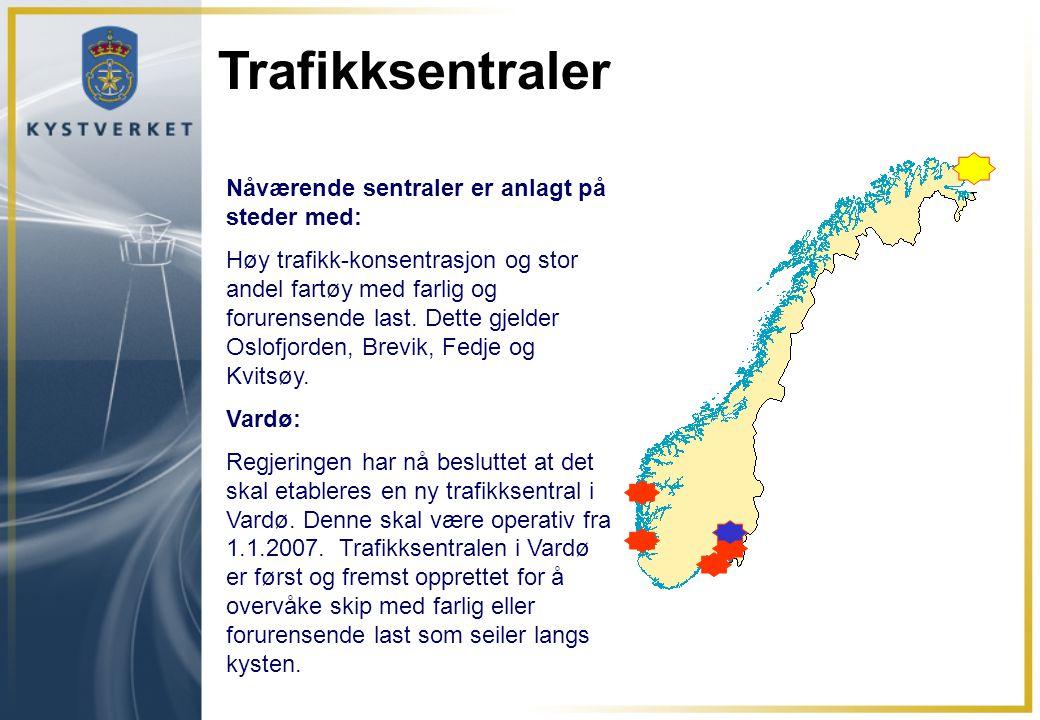 Trafikksentraler Nåværende sentraler er anlagt på steder med: Høy trafikk-konsentrasjon og stor andel fartøy med farlig og forurensende last. Dette gj
