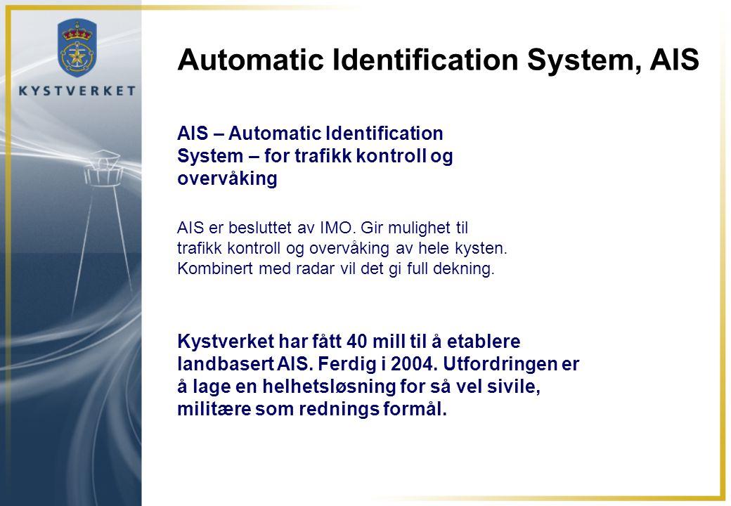Automatic Identification System, AIS AIS – Automatic Identification System – for trafikk kontroll og overvåking AIS er besluttet av IMO. Gir mulighet