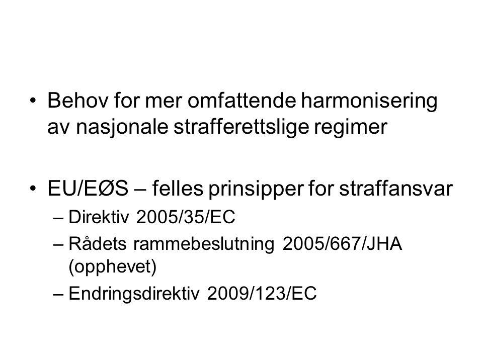 Behov for mer omfattende harmonisering av nasjonale strafferettslige regimer EU/EØS – felles prinsipper for straffansvar –Direktiv 2005/35/EC –Rådets rammebeslutning 2005/667/JHA (opphevet) –Endringsdirektiv 2009/123/EC
