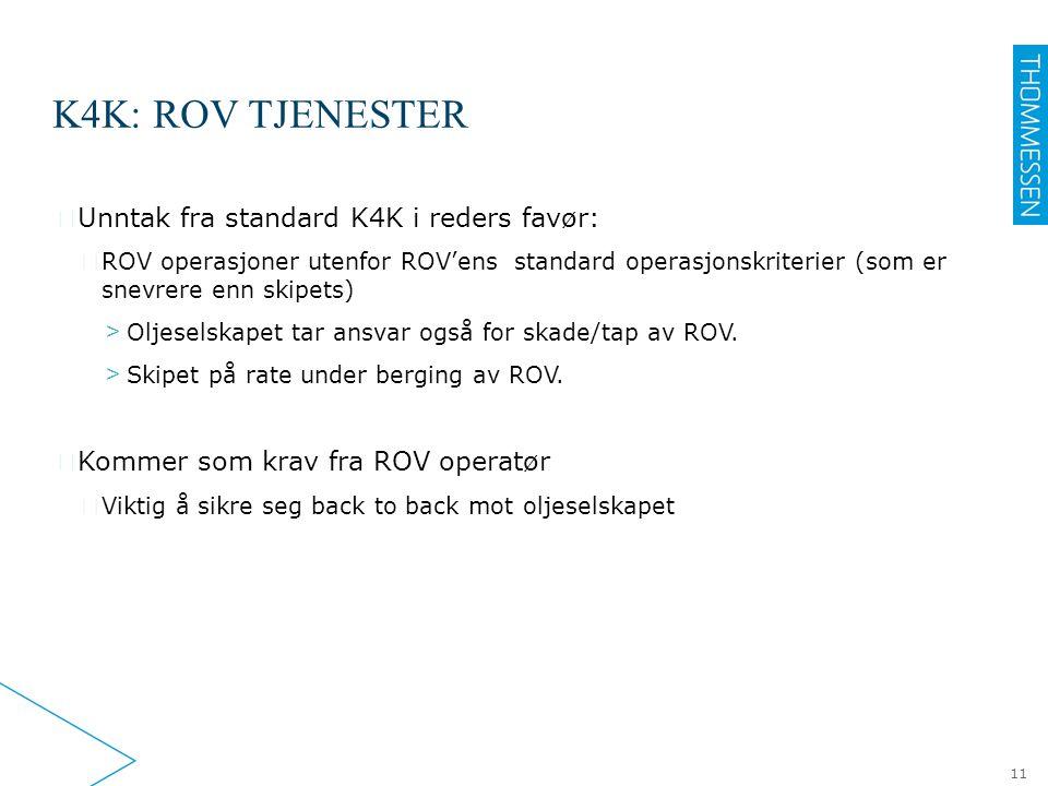 K4K: ROV TJENESTER ▶ Unntak fra standard K4K i reders favør: ▷ ROV operasjoner utenfor ROV'ens standard operasjonskriterier (som er snevrere enn skipets) > Oljeselskapet tar ansvar også for skade/tap av ROV.