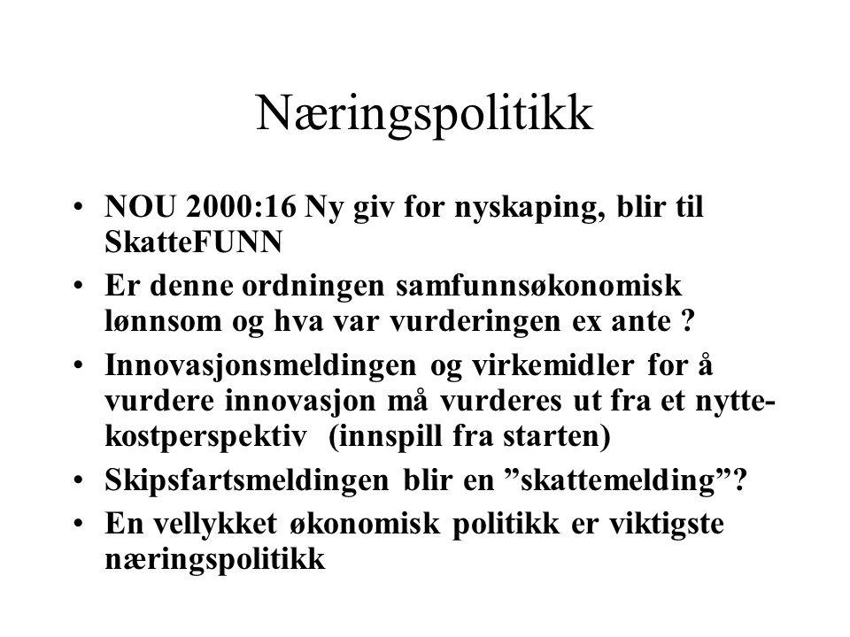 Næringspolitikk NOU 2000:16 Ny giv for nyskaping, blir til SkatteFUNN Er denne ordningen samfunnsøkonomisk lønnsom og hva var vurderingen ex ante ? In