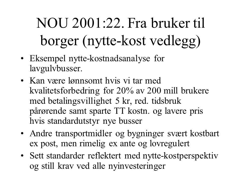 NOU 2001:22. Fra bruker til borger (nytte-kost vedlegg) Eksempel nytte-kostnadsanalyse for lavgulvbusser. Kan være lønnsomt hvis vi tar med kvalitetsf
