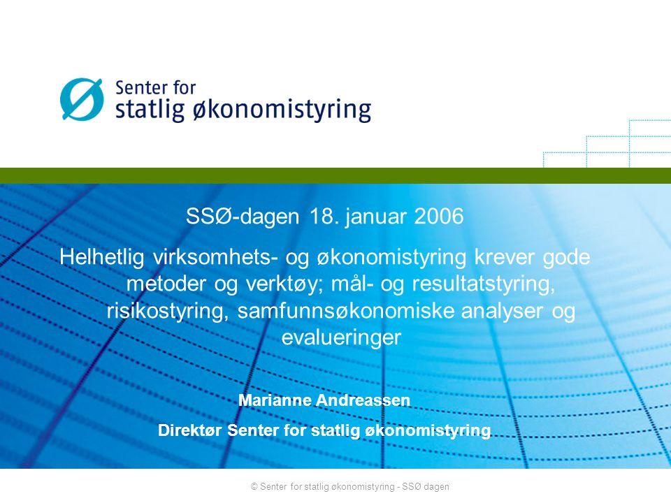 © Senter for statlig økonomistyring - SSØ dagen SSØ-dagen 18. januar 2006 Helhetlig virksomhets- og økonomistyring krever gode metoder og verktøy; mål