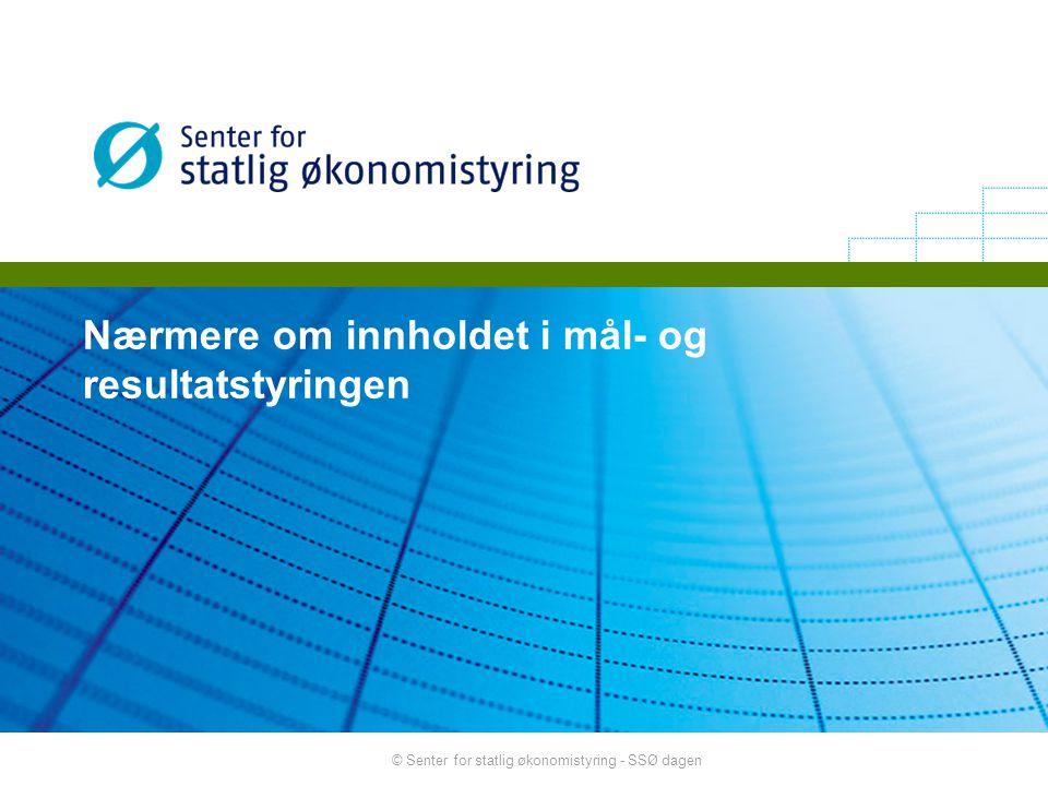 © Senter for statlig økonomistyring - SSØ dagen Nærmere om innholdet i mål- og resultatstyringen