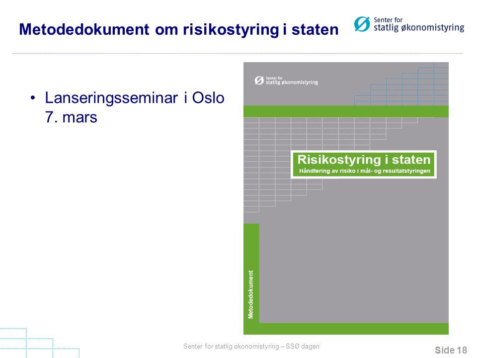 Side 18 Senter for statlig økonomistyring – SSØ dagen Metodedokument om risikostyring i staten Lanseringsseminar i Oslo 7. mars