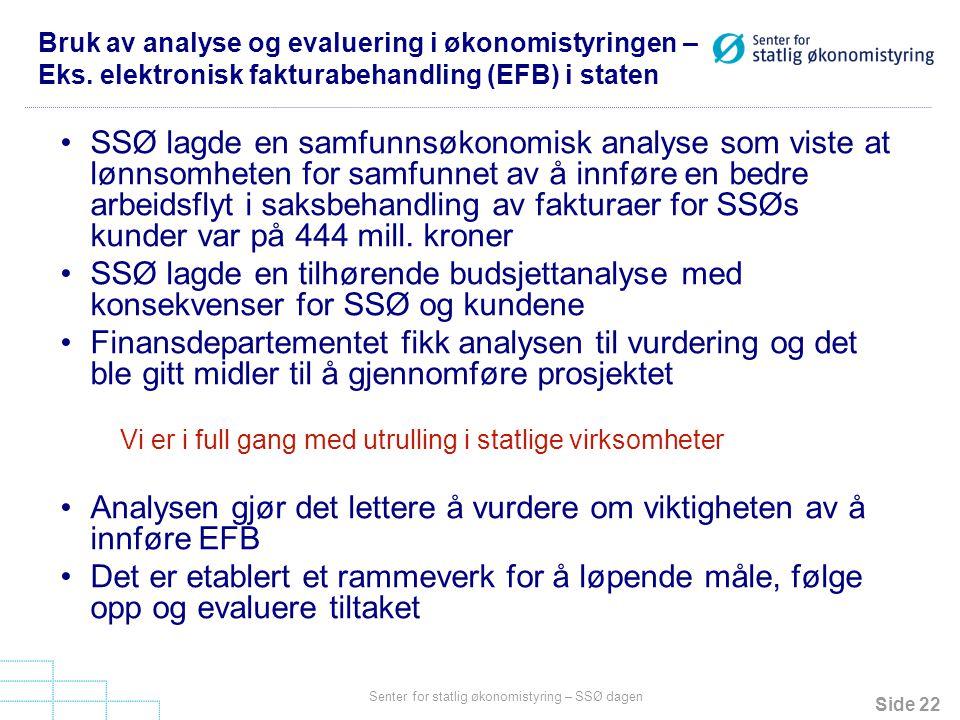 Side 22 Senter for statlig økonomistyring – SSØ dagen Bruk av analyse og evaluering i økonomistyringen – Eks. elektronisk fakturabehandling (EFB) i st