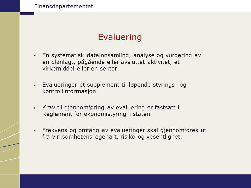 Finansdepartementet Evaluering En systematisk datainnsamling, analyse og vurdering av en planlagt, pågående eller avsluttet aktivitet, et virkemiddel