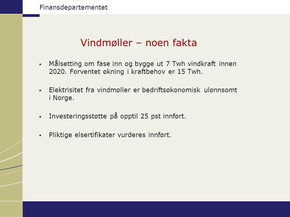 Finansdepartementet Vindmøller – noen fakta Målsetting om fase inn og bygge ut 7 Twh vindkraft innen 2020. Forventet økning i kraftbehov er 15 Twh. El