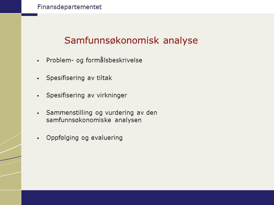 Finansdepartementet Samfunnsøkonomisk analyse Problem- og formålsbeskrivelse Spesifisering av tiltak Spesifisering av virkninger Sammenstilling og vur
