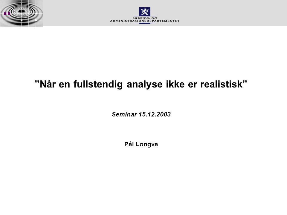 Når en fullstendig analyse ikke er realistisk Pål Longva Seminar 15.12.2003