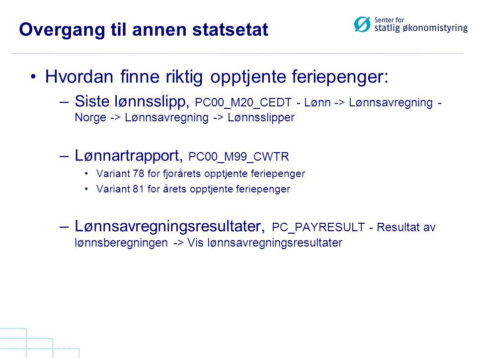 Overgang til annen statsetat Hvordan finne riktig opptjente feriepenger: –Siste lønnsslipp, PC00_M20_CEDT - Lønn -> Lønnsavregning - Norge -> Lønnsavr