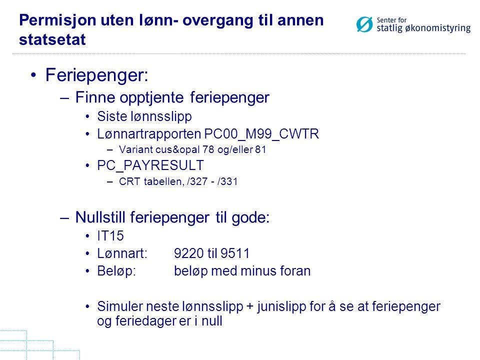 Permisjon uten lønn- overgang til annen statsetat Feriepenger: –Finne opptjente feriepenger Siste lønnsslipp Lønnartrapporten PC00_M99_CWTR –Variant c