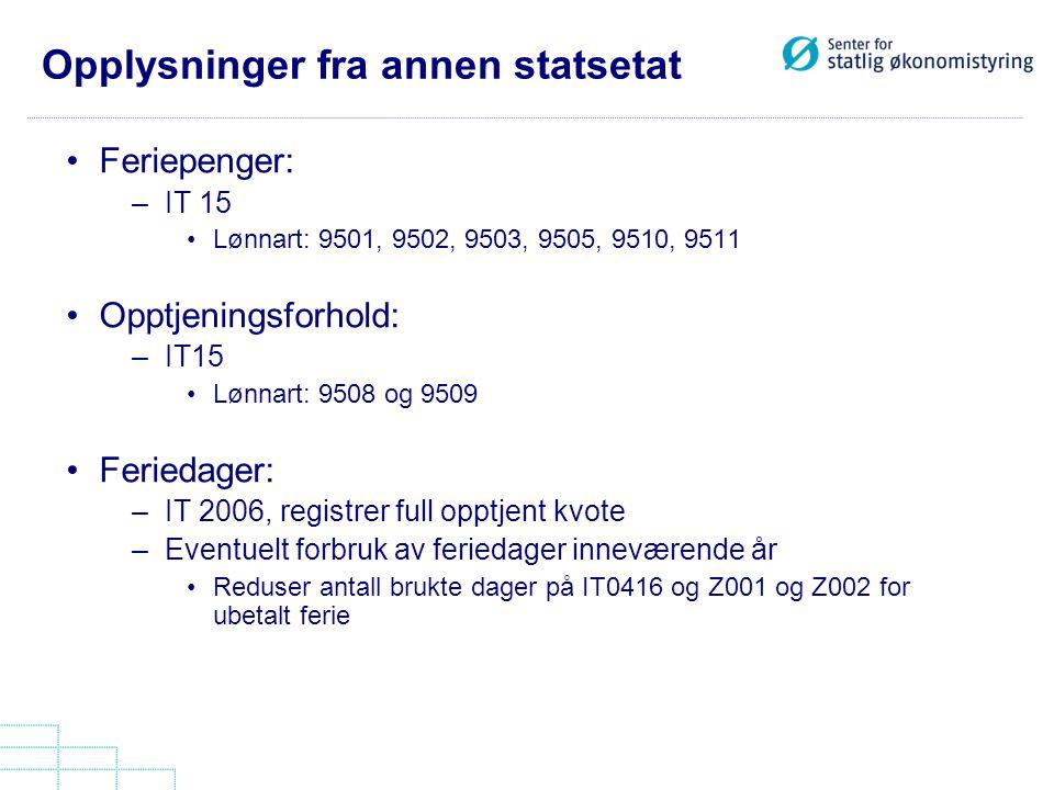 Opplysninger fra annen statsetat Feriepenger: –IT 15 Lønnart: 9501, 9502, 9503, 9505, 9510, 9511 Opptjeningsforhold: –IT15 Lønnart: 9508 og 9509 Ferie
