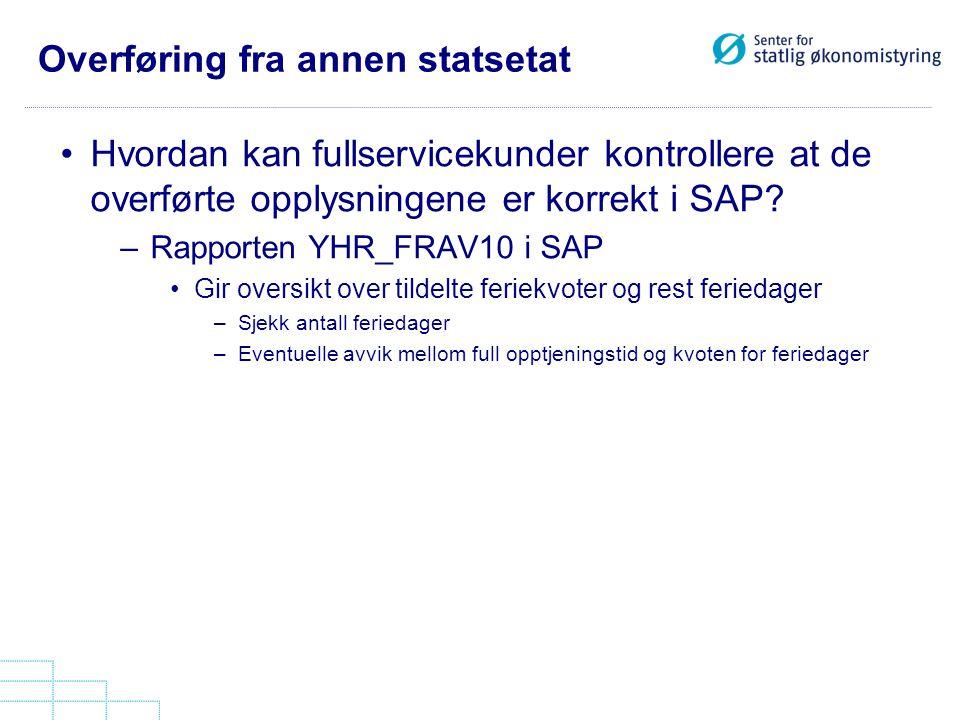 Overføring fra annen statsetat Hvordan kan fullservicekunder kontrollere at de overførte opplysningene er korrekt i SAP? –Rapporten YHR_FRAV10 i SAP G