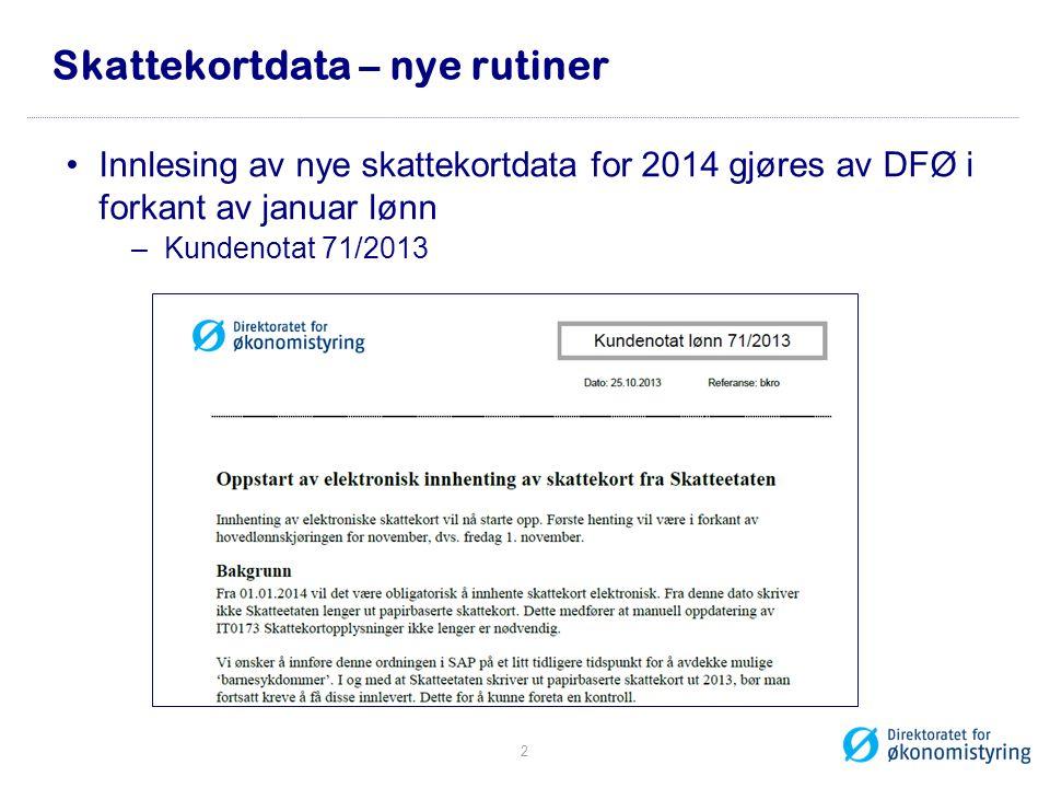 Skattekortdata – nye rutiner Innlesing av nye skattekortdata for 2014 gjøres av DFØ i forkant av januar lønn –Kundenotat 71/2013 2