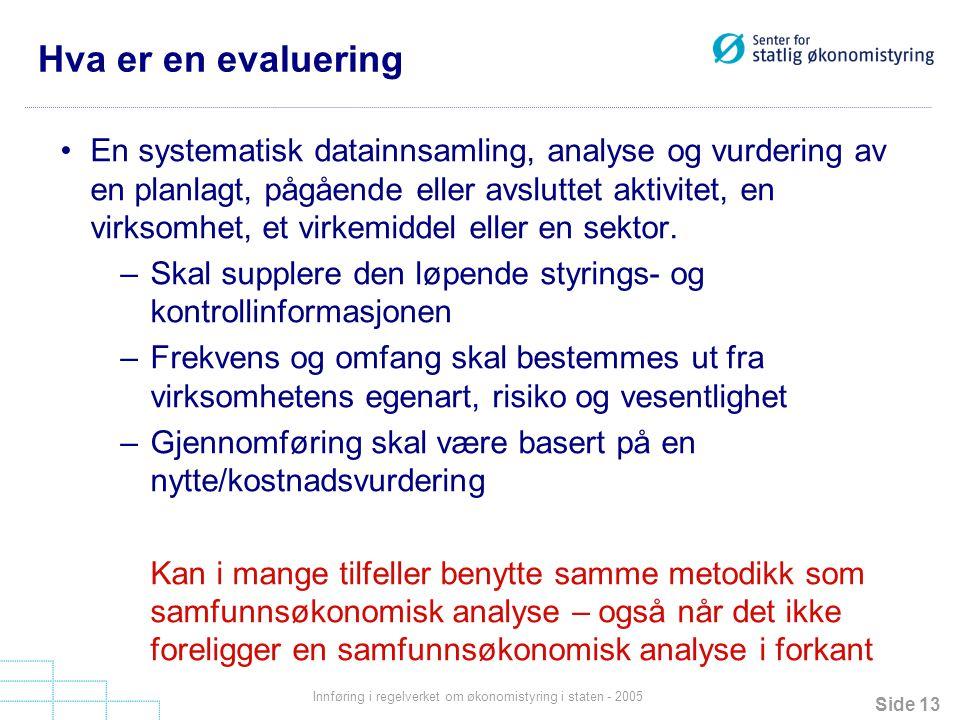 Side 13 Innføring i regelverket om økonomistyring i staten - 2005 Hva er en evaluering En systematisk datainnsamling, analyse og vurdering av en planl