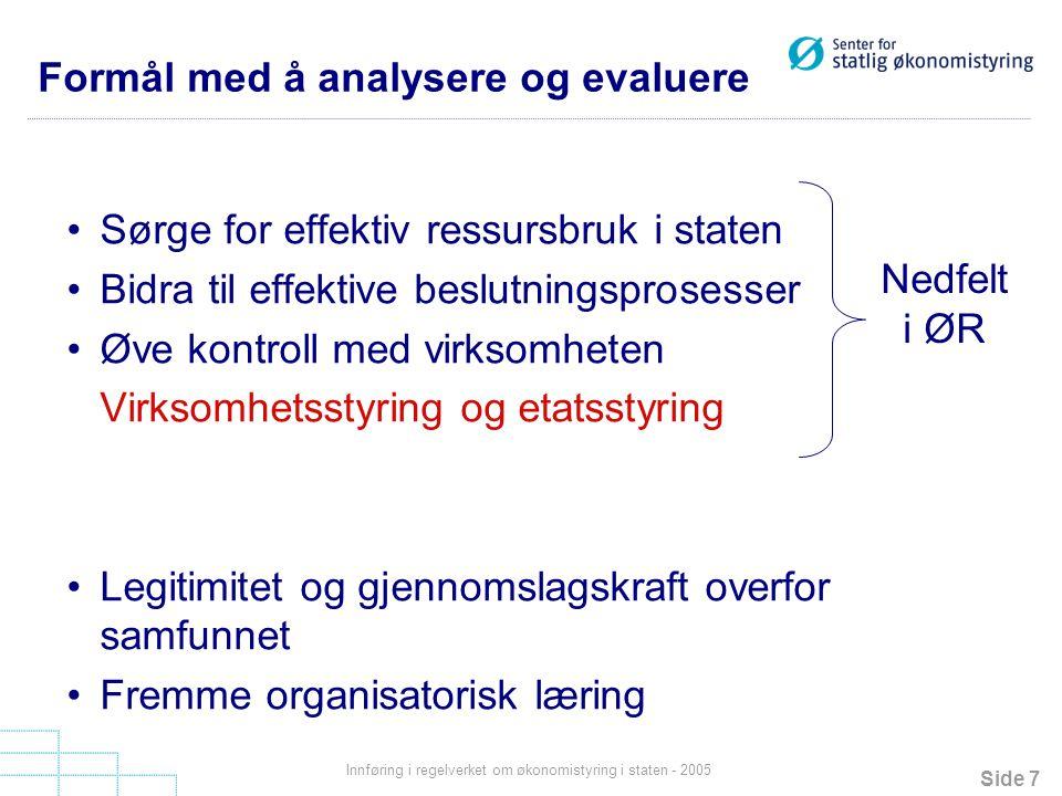 Side 7 Innføring i regelverket om økonomistyring i staten - 2005 Formål med å analysere og evaluere Sørge for effektiv ressursbruk i staten Bidra til