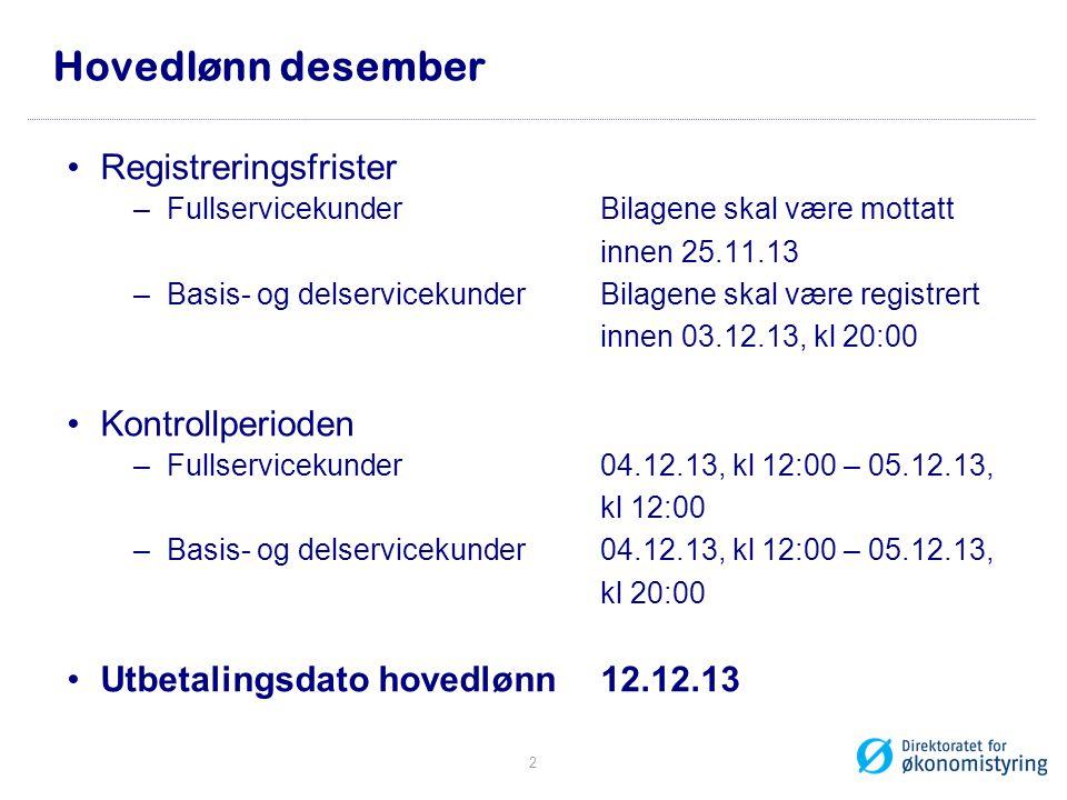 Hovedlønn desember Registreringsfrister –Fullservicekunder Bilagene skal være mottatt innen 25.11.13 –Basis- og delservicekunder Bilagene skal være re