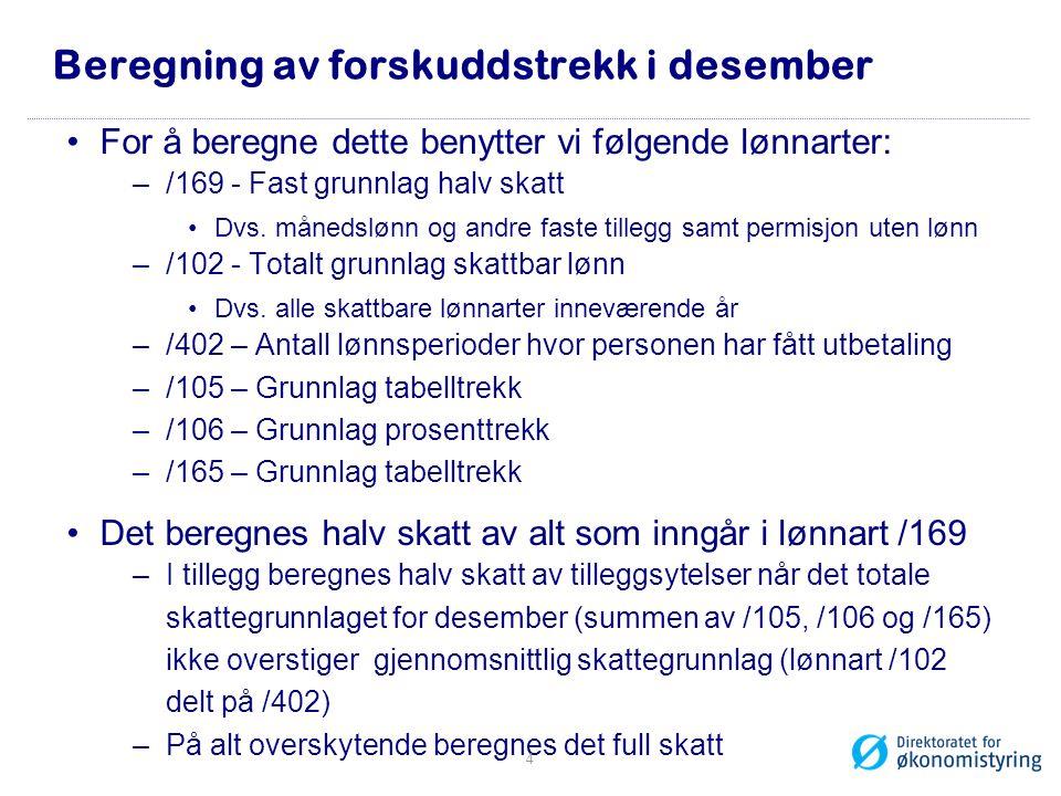 Beregning av forskuddstrekk i desember For å beregne dette benytter vi følgende lønnarter: –/169 - Fast grunnlag halv skatt Dvs. månedslønn og andre f