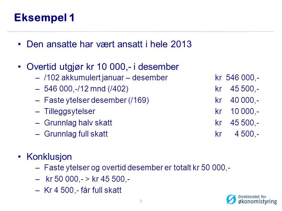 Eksempel 1 Den ansatte har vært ansatt i hele 2013 Overtid utgjør kr 10 000,- i desember –/102 akkumulert januar – desember kr 546 000,- –546 000,-/12