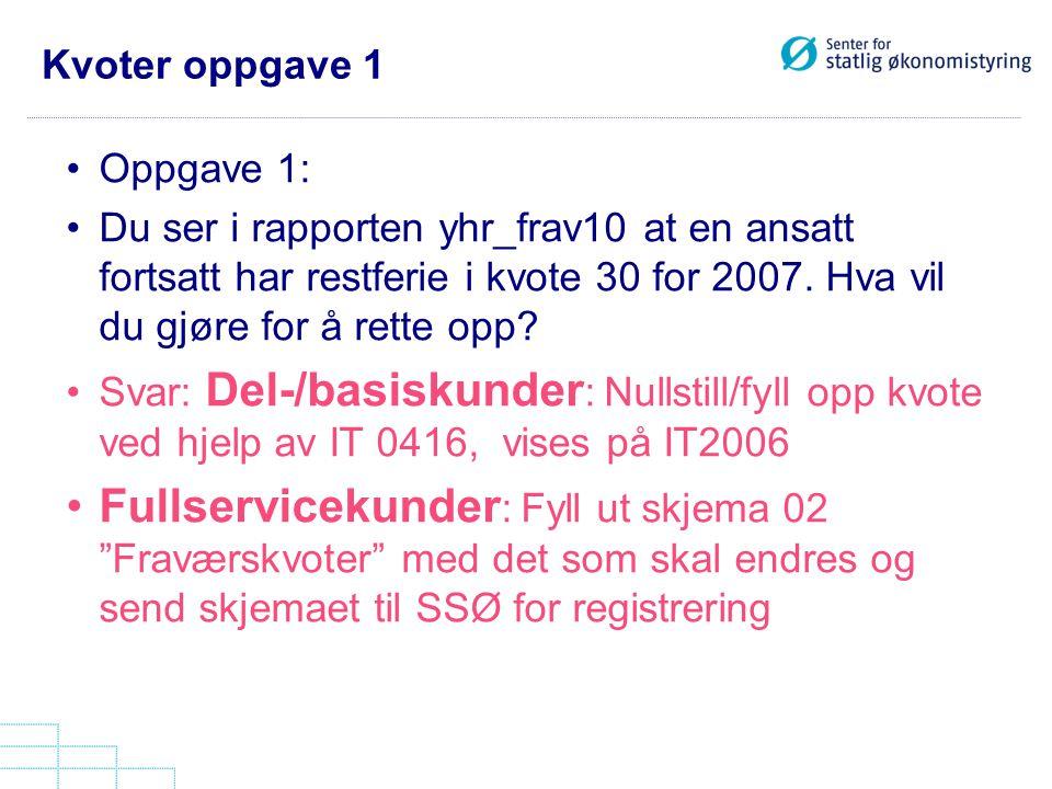 Kvoter oppgave 1 Oppgave 1: Du ser i rapporten yhr_frav10 at en ansatt fortsatt har restferie i kvote 30 for 2007. Hva vil du gjøre for å rette opp? S