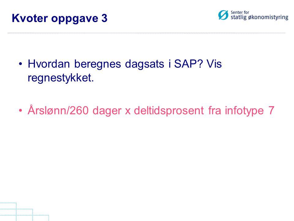 Kvoter oppgave 3 Hvordan beregnes dagsats i SAP? Vis regnestykket. Årslønn/260 dager x deltidsprosent fra infotype 7
